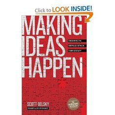Making Ideas Happen By Scott Belsky    Why: Because you need the tools and systems to make your ideas come to life.