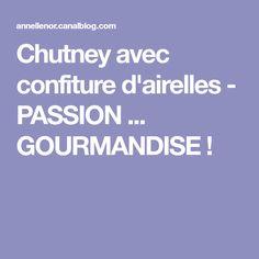 Chutney avec confiture d'airelles - PASSION ... GOURMANDISE !