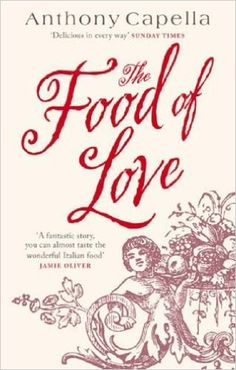 The Food of Love: Anthony Capella: 9780751535693: Amazon.com: Books
