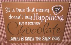 i love chocolate Chocolate Humor, Chocolate Quotes, Death By Chocolate, I Love Chocolate, Chocolate Lovers, Chocolate Slogans, Craving Chocolate, Money Doesnt Buy Happiness, Bakery Sign