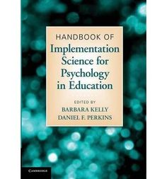 Handbook of implementation science for psychology in education / edited by Barbara Kelly, Daniel F. Perkins