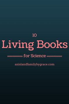 A list of 10 living books for science that we have enjoyed as a family - An Island Family By Grace Homeschool High School, Homeschool Curriculum, Homeschooling, Love List, Charlotte Mason, School Subjects, Nature Study, Science Experiments, Mondays
