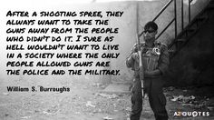 William S. Burroughs quote: After a shooting spree, they always want to take the guns away...