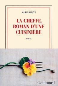 La Cheffe, roman d'une cuisinière - Blanche - GALLIMARD - Site Gallimard
