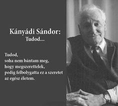 Kányádi Sándor: Tudod... ( részlet) Literature, Poetry, Literatura, Poetry Books, Poem, Poems