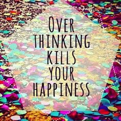 over thinking kills your happiness - Google Search