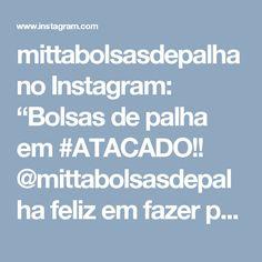 """mittabolsasdepalha no Instagram: """"Bolsas de palha em #ATACADO!! @mittabolsasdepalha feliz em fazer parte desse lindo e luxuoso trabalho! Alegria, bom gosto e #luxo  nas maos…"""""""