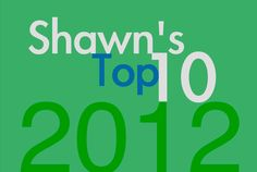 Shawn's Top 10 Posts of 2012