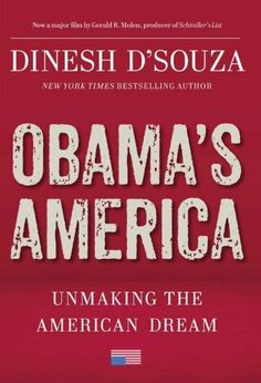 Obama's America: Unmaking the American Dream by Dinesh D'Souza. $21.15. Publisher: Regnery Publishing (August 13, 2012). Author: Dinesh D'Souza. 274 pages