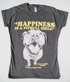 So true! Nothing like a pitbull smile!  I need this shirt.