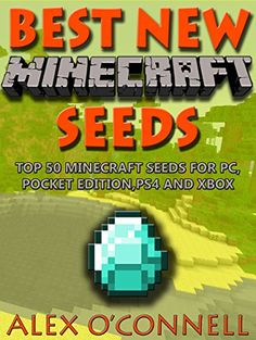 Best New Minecraft Seeds: Top 50 Minecraft Seeds For PC, Pocket Edition, PS4 and Xbox (Minecraft books Book 1) by Alex O'Connell http://www.amazon.com/dp/B0199TKZAM/ref=cm_sw_r_pi_dp_OwCGwb04H0WJH