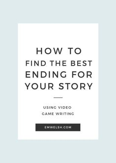 How to Find the Best Ending for Your Story - E.M. Welsh