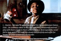 I... Stymie... Member in good standing of the He-Man Woman Haters Club.. ~ The Little Rascals (1994) ~ Movie Quotes