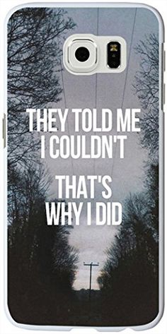 Edge Case, Samsung Galaxy Edge Case they told me I couldn't that's why I did inspiration quotes from books Cool Phone Cases, Iphone Phone Cases, Phone Covers, Samsung Cases, Samsung Galaxy Phones, Mobile Cases, Office Quotes, Ipods, Inspiration Quotes