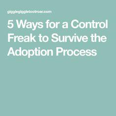 5 Ways for a Control Freak to Survive the Adoption Process #adoptionprocess