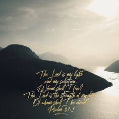 """""""The Lord is my light and my salvation. The Lord is the strength of my life. Inspirational Verses, Encouraging Bible Verses, Bible Encouragement, Biblical Quotes, Bible Verse For Today, Bible Verse Art, Verse Of The Day, Comforting Bible Verses, Psalm 31"""