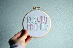 Run Wild My Child - Mini Embroidery Hoop Art - Wall Hanging - Nursery Decor - Choose Colors