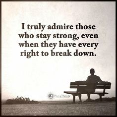 I truly admire those who stay strong, even when they have every right to break down - Quote. Down Quotes, Me Quotes, Spirit Science Quotes, Stay Strong Quotes, Choices Quotes, Quote Posters, Self Development, Positive Quotes, Quotations