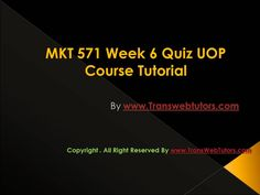 TransWebeTutors helps you work on MKT 571 Week 6 Quiz UOP Course Tutorial and assure you to be at the top of your class. You Working, Top