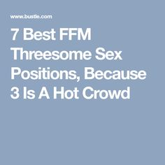 7 Best FFM Threesome Sex Positions, Because 3 Is A Hot Crowd