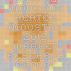 Global Induction Heater Industry 2015 Market Research Report Now Available at iData Insights   iData Insights