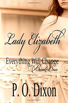 Lady Elizabeth (Pride and Prejudice Everything Will Change) (Volume 1) by P. O. Dixon