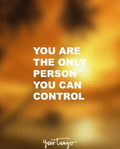 You are the only person you can control.