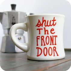 Funny Mug coffee tea cup diner mug red white hand painted shut the front door by KnotworkShop on Etsy Funny Coffee Mugs, Coffee Humor, Funny Mugs, I Love Coffee, My Coffee, Coffee Cups, Coffee Signs, Morning Coffee, Diy Mugs