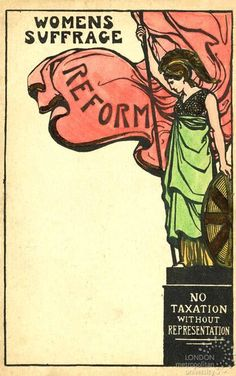 "Women's suffrage poster from 1909 ""No Taxation without Representation."" I never even thought of it from that point of view."