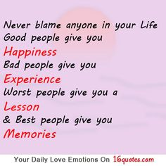 Never blame anyone in your Life. Good people give you Happiness. Bad people give you Experience. Worst people give you a Lesson & Best people give you memories.(Try Life Quotes) Clever Quotes, Great Quotes, Quotes To Live By, Inspirational Quotes, Powerful Quotes, Powerful Words, Ursula, Sign Quotes, True Quotes