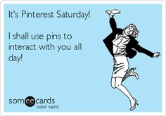 It's Pinterest Saturday! I shall use pins to interact with you all day!