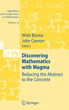 Discovering Mathematics with Magma:Reducing the Abstract to the Concrete