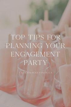 Top Tips for Planning an Engagement Party   — Laura Olsen Events | Toronto, Burlington, Oakville, Ha