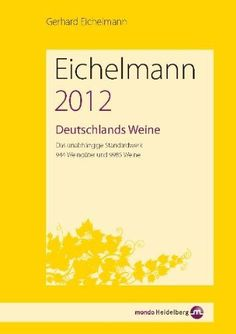 Deutschlands Weine 2012: Das unabhängige Standardwerk. 915 Weingüter und 9507 Weine: Amazon.de: Gerhard Eichelmann: Bücher