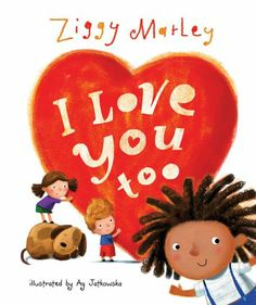 This is a great read for kids!   '  I Love You Too' by Ziggy Marley. The book is inspired by Ziggy Marley's 3-year old  daughter.