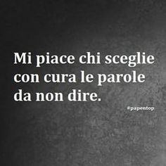 I like who chooses words carefully not to say Words Quotes, Me Quotes, Motivational Quotes, Sayings, Favorite Words, Favorite Quotes, Italian Quotes, Inspirational Phrases, True Words
