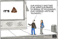 """It's 💩  Our agency said that if we want our brand to apparel to millennials, our message has to be """"authentic,""""  #marketing #cartoon #cartoons"""