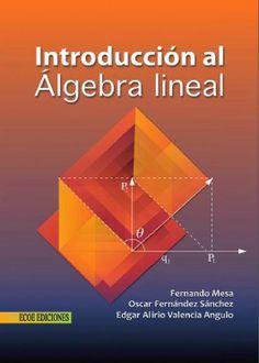DESCARGA EL LIBRO INTRODUCCIÓN AL ÁLGEBRA LINEAL POR FERNANDO MESA, OSCAR F. SÁNCHEZ, EDGAR V. ANGULO EN PDF Y EN ESPAÑOL  http://helpbookhn.blogspot.com/2014/04/libro-introduccion-al-algebra-linealFernadoMesa.html