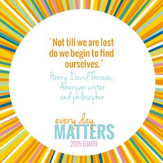 """""""Not till we are lost do we begin to find ourselves"""" Henry David Thoreau"""