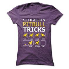 Stubborn Pitbull Tricks...T-Shirt or Hoodie click to see here>>  https://www.sunfrog.com/Stubborn-Pit-bull-tricks-Purple-54254245-Ladies.html?3618