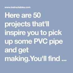 Here are 50 projects that'll inspire you to pick up some PVC pipe and get making.You'll find everything from practical creations, like a drill press and baby gate,...