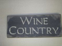 Primitive Signs  Primitive Signs - Wine Country Sign Country Signs, Country Quotes, Wine Country, Wine Mixed Drinks, Happy Quotes, Funny Quotes, The Notebook Quotes, Meant To Be Quotes, Wine Signs