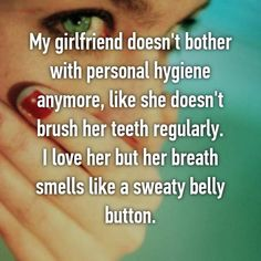 19 Guys Who Are Grossed Out By Their Girlfriend's Lack Of Personal Hygiene