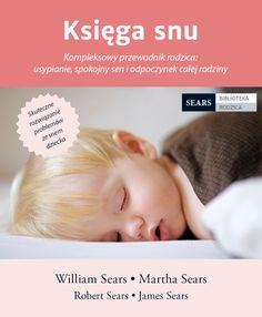 Księga snu. Kompleksowy przewodnik rodzica: usypianie, spokojny sen i odpoczynek całej rodziny   Rodzicielstwo \ Dzieci 0-3 Serie \ Sears. Biblioteka rodzica   Mamania