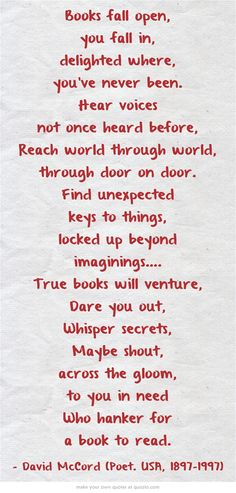 Books fall open, you fall in, delighted where, you've never... Poem © David McCord (Poet. USA, 1897-1997).  This pin researched & created (via Quozio) by Patricia Bee ... Give credit where due. Pls keep attribution &  link when repinning or posting to other social media (ie blogs, twitter, tumblr etc). -pfb