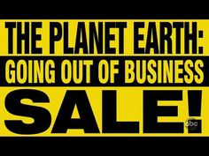 We are Doomed. Final Sale - Earth Going out of Business. As seen on Jimmy Kimmel Show. Business Sales, Going Out Of Business, Planet Earth, Planets, Humor, Videos, Party, Youtube, Humour