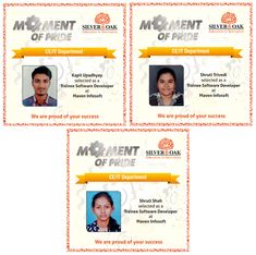 The best part of a first job will be your innocent ignorance of the fact that your seemingly simple ideas have the power to change a company's future! Three students who now have the power to do so are Kapil Upadhyay, Shruti Shah and Shruti Trivedi from the Computer/IT Department who have been placed at Maven Infosoft as Trainee Software Developers from the 2018 batch. Silver Oak Group of Institutes are proud of your achievement. Congratulations!