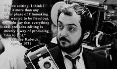 """I love editing"" quote by #StanleyKubrick"