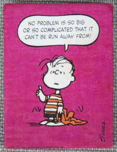 Linus - No problem is so big or so complicated that it can't be run away from!