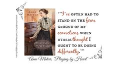 """'""""I've often had to stand on the firm ground of my convictions when others thought I ought to be doing differently.'"""" """"Playing by Heart"""" by Anne Mateer."""